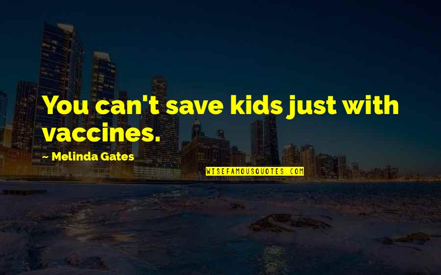 Can't Save You Quotes By Melinda Gates: You can't save kids just with vaccines.
