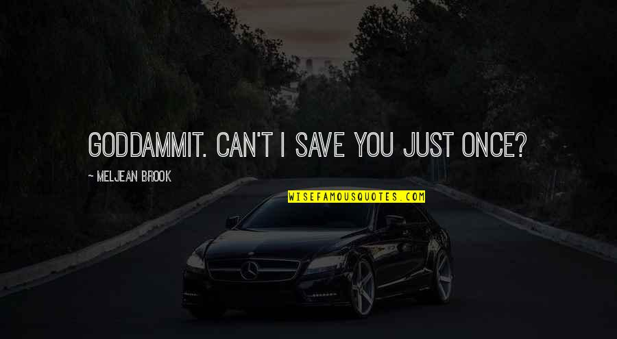 Can't Save You Quotes By Meljean Brook: Goddammit. Can't I save you just once?