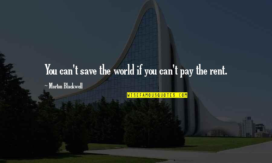 Can't Save You Quotes By Morton Blackwell: You can't save the world if you can't