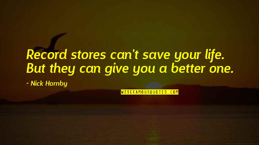 Can't Save You Quotes By Nick Hornby: Record stores can't save your life. But they