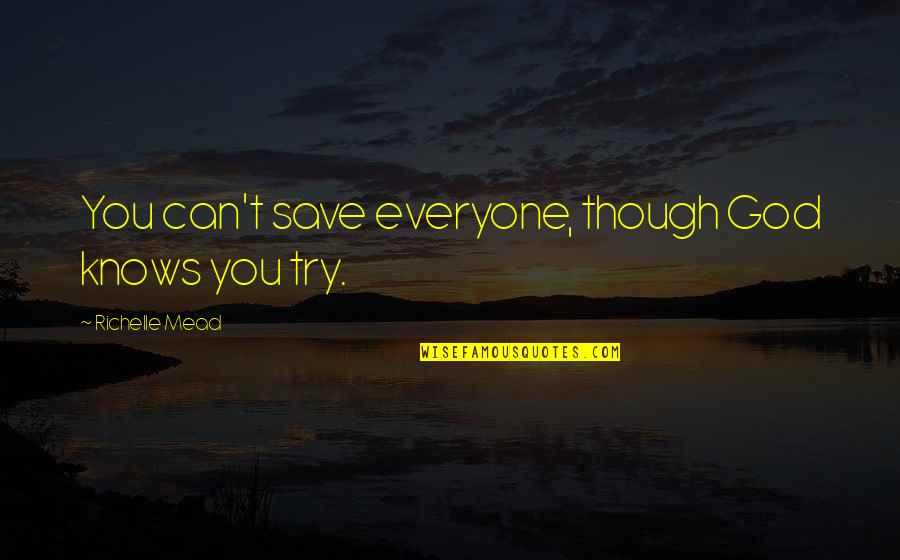 Can't Save You Quotes By Richelle Mead: You can't save everyone, though God knows you