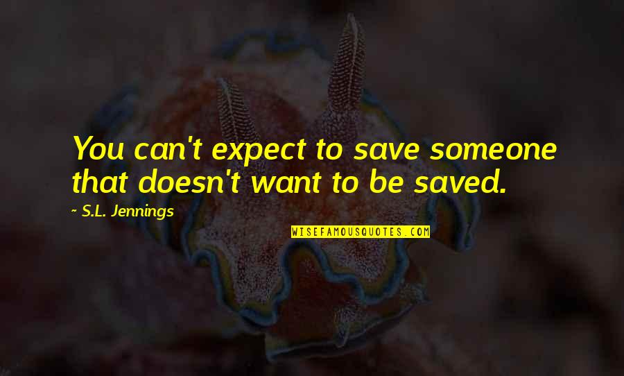 Can't Save You Quotes By S.L. Jennings: You can't expect to save someone that doesn't