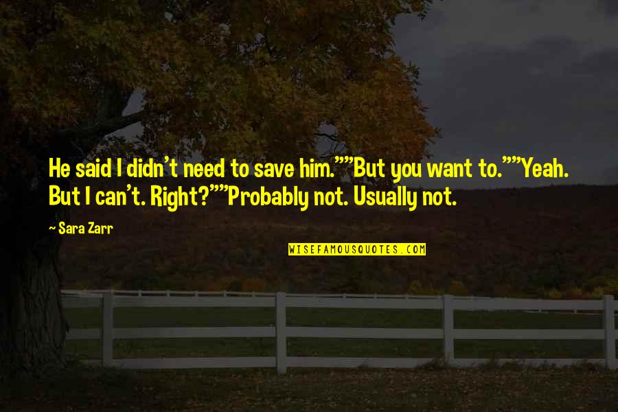 "Can't Save You Quotes By Sara Zarr: He said I didn't need to save him.""""But"