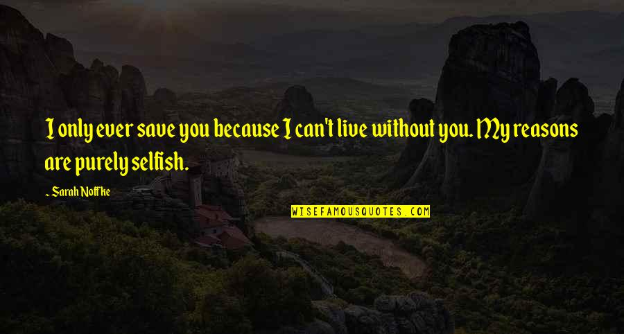 Can't Save You Quotes By Sarah Noffke: I only ever save you because I can't