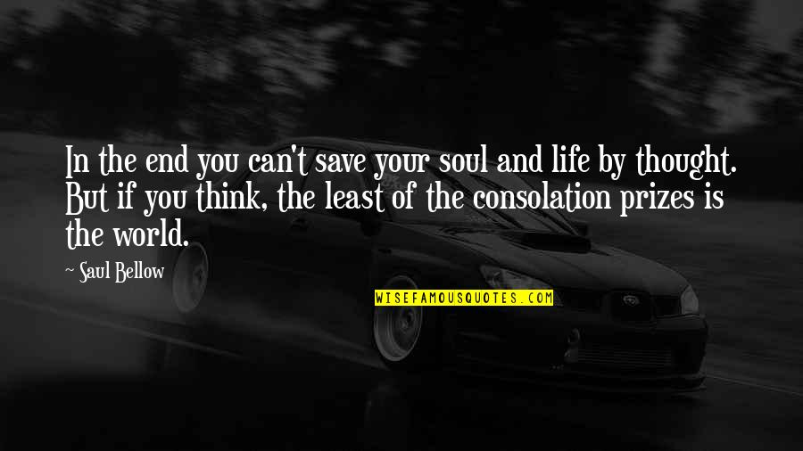 Can't Save You Quotes By Saul Bellow: In the end you can't save your soul