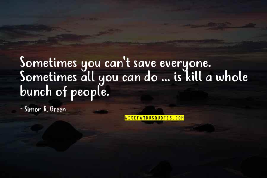 Can't Save You Quotes By Simon R. Green: Sometimes you can't save everyone. Sometimes all you