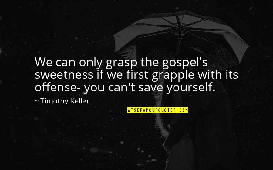 Can't Save You Quotes By Timothy Keller: We can only grasp the gospel's sweetness if