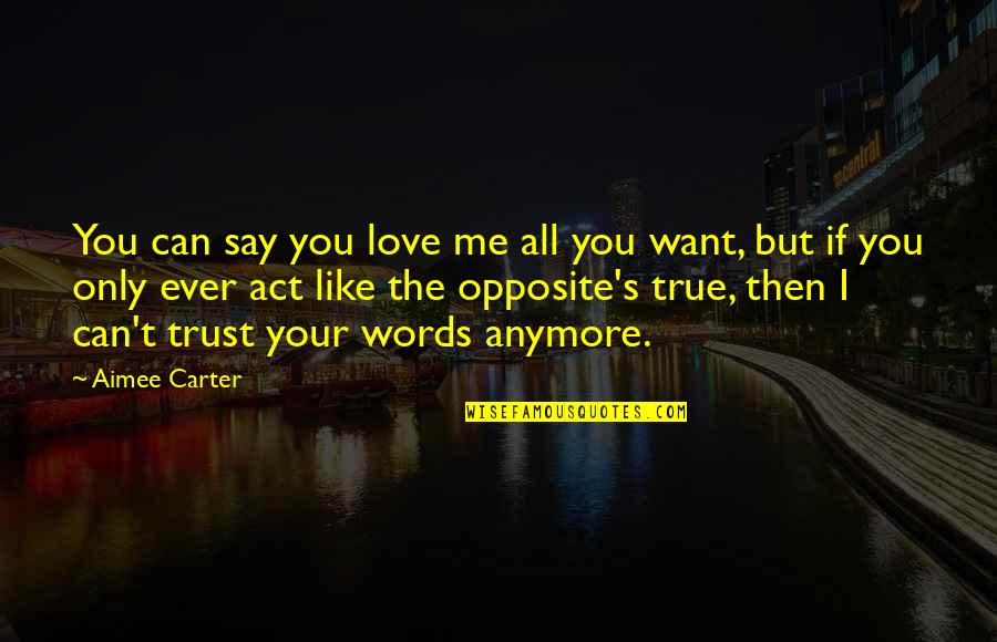 Can't Say I Love You Quotes By Aimee Carter: You can say you love me all you