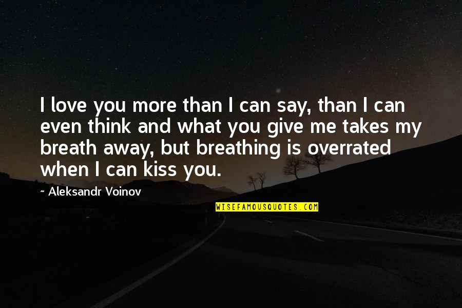 Can't Say I Love You Quotes By Aleksandr Voinov: I love you more than I can say,