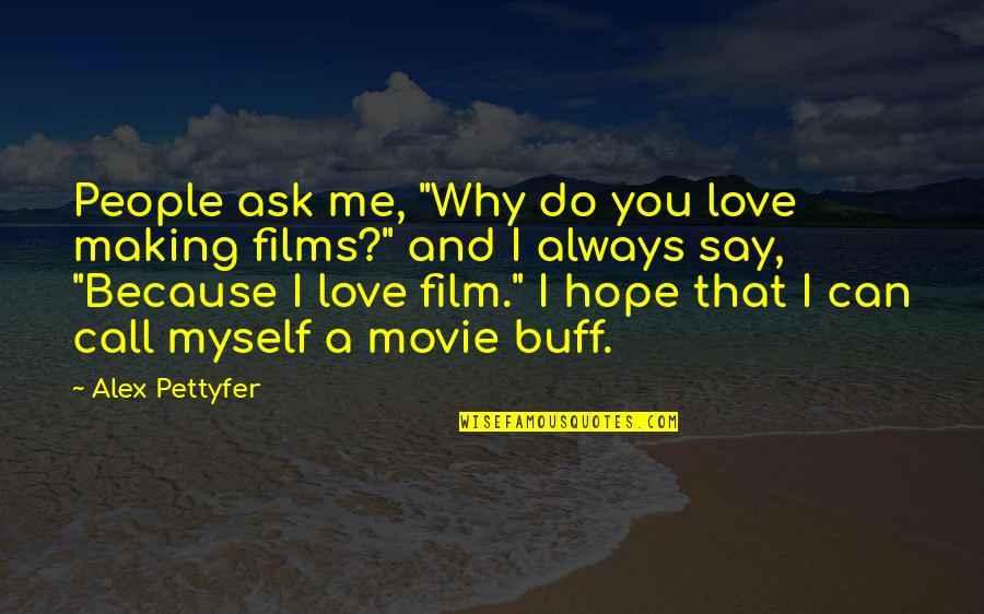 """Can't Say I Love You Quotes By Alex Pettyfer: People ask me, """"Why do you love making"""