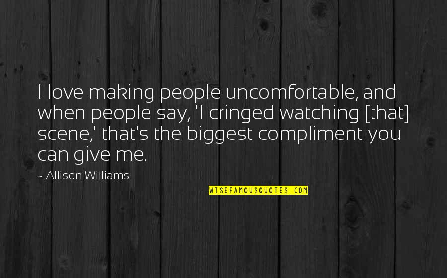 Can't Say I Love You Quotes By Allison Williams: I love making people uncomfortable, and when people