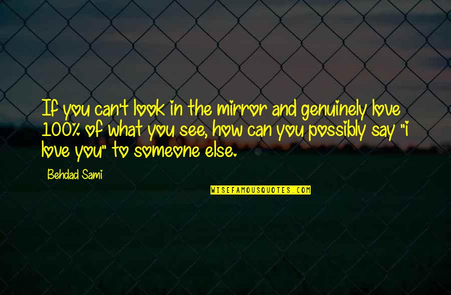 Can't Say I Love You Quotes By Behdad Sami: If you can't look in the mirror and