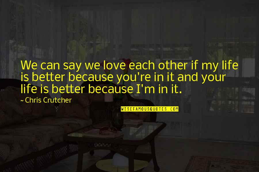 Can't Say I Love You Quotes By Chris Crutcher: We can say we love each other if