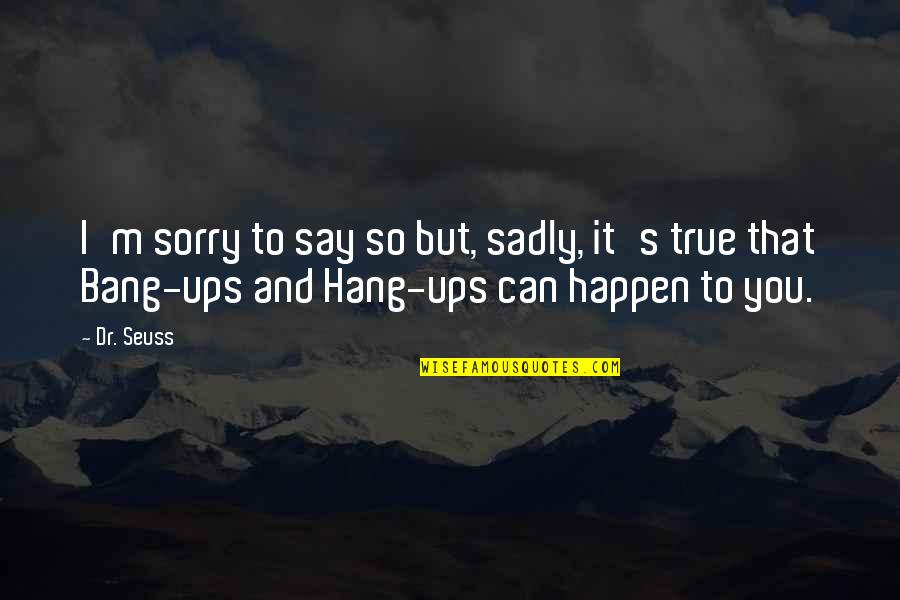 Can't Say I Love You Quotes By Dr. Seuss: I'm sorry to say so but, sadly, it's