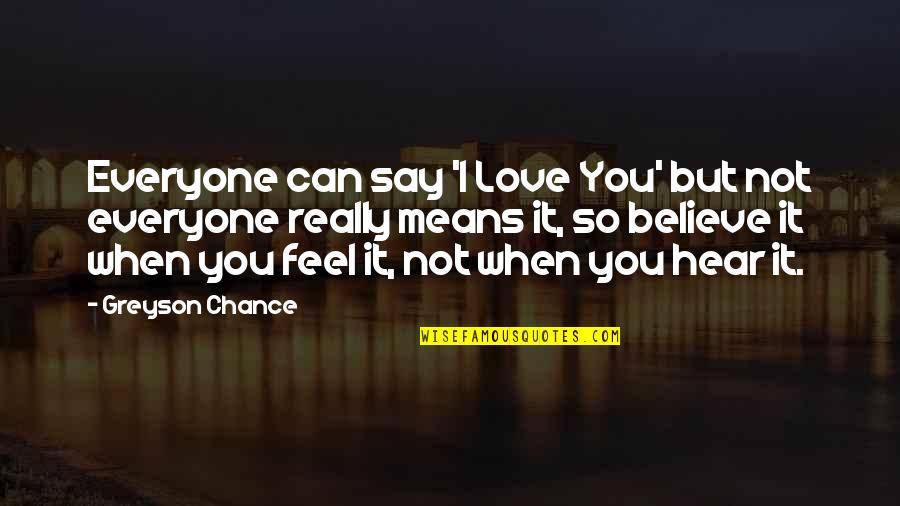 Can't Say I Love You Quotes By Greyson Chance: Everyone can say 'I Love You' but not