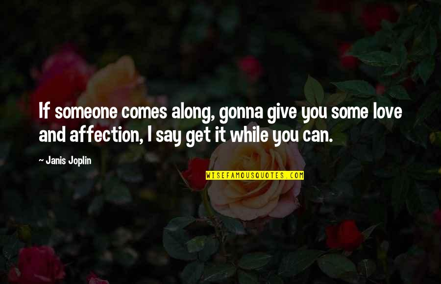 Can't Say I Love You Quotes By Janis Joplin: If someone comes along, gonna give you some