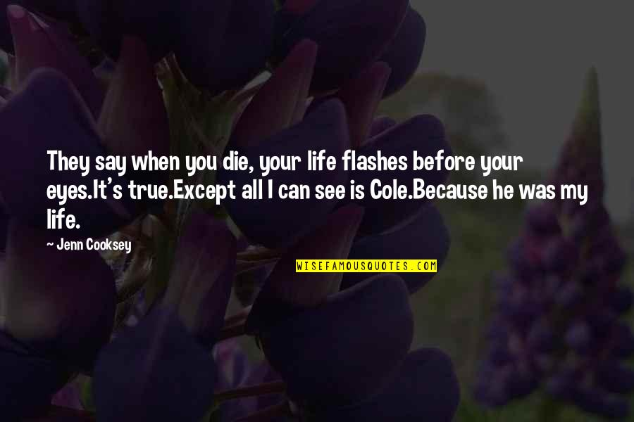 Can't Say I Love You Quotes By Jenn Cooksey: They say when you die, your life flashes