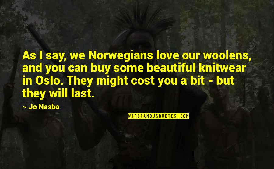 Can't Say I Love You Quotes By Jo Nesbo: As I say, we Norwegians love our woolens,