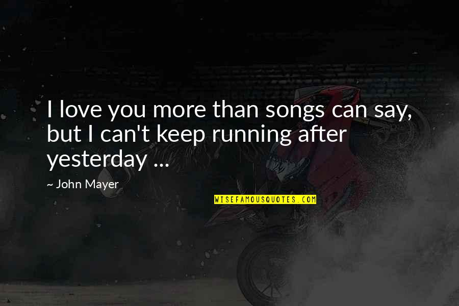 Can't Say I Love You Quotes By John Mayer: I love you more than songs can say,