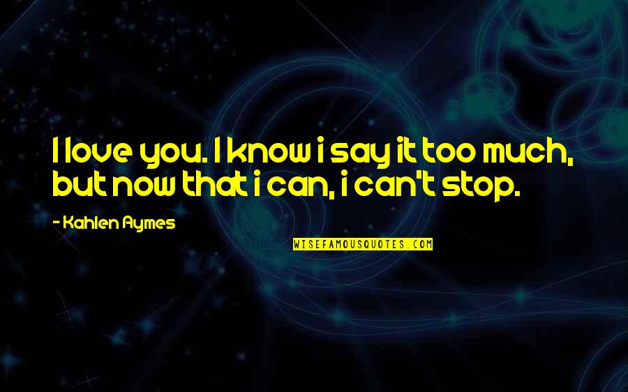 Can't Say I Love You Quotes By Kahlen Aymes: I love you. I know i say it