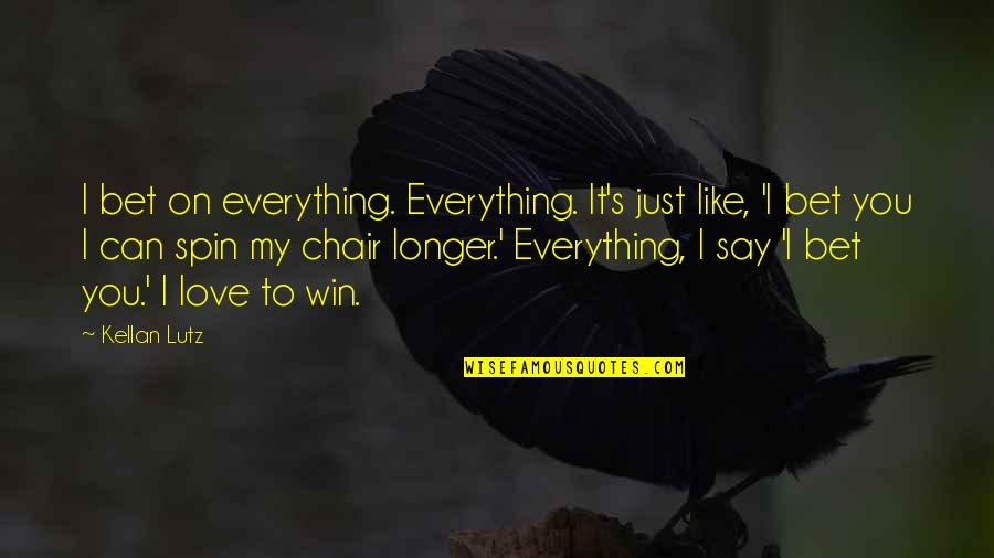 Can't Say I Love You Quotes By Kellan Lutz: I bet on everything. Everything. It's just like,