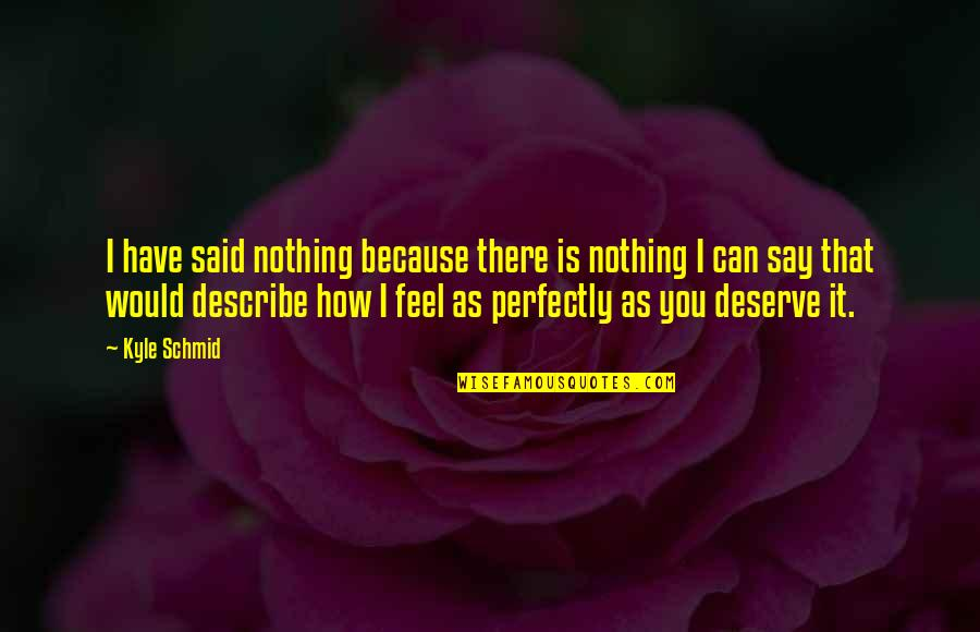 Can't Say I Love You Quotes By Kyle Schmid: I have said nothing because there is nothing