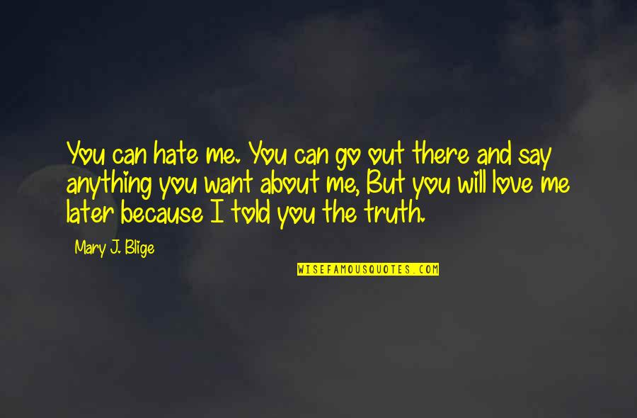 Can't Say I Love You Quotes By Mary J. Blige: You can hate me. You can go out