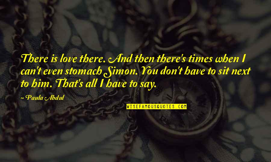 Can't Say I Love You Quotes By Paula Abdul: There is love there. And then there's times