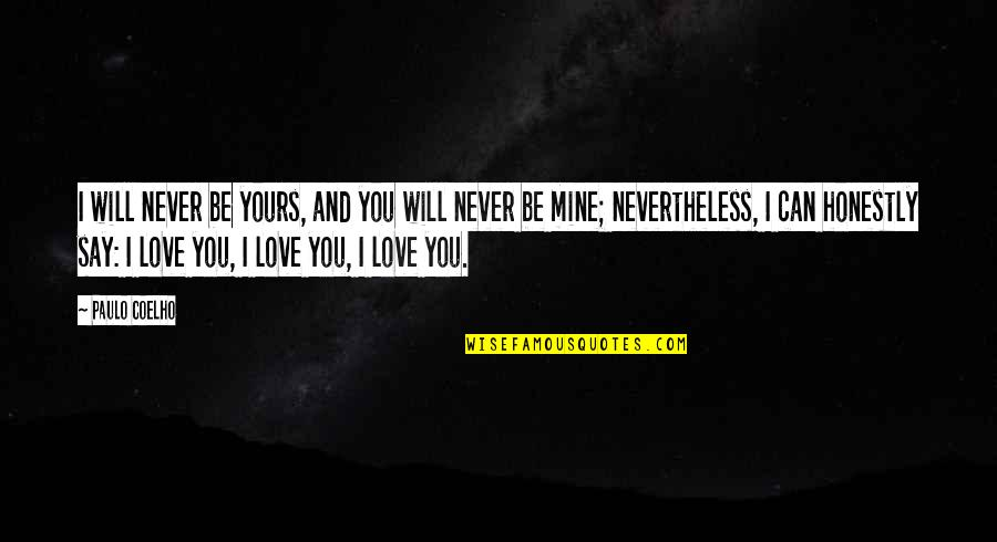Can't Say I Love You Quotes By Paulo Coelho: I will never be yours, and you will