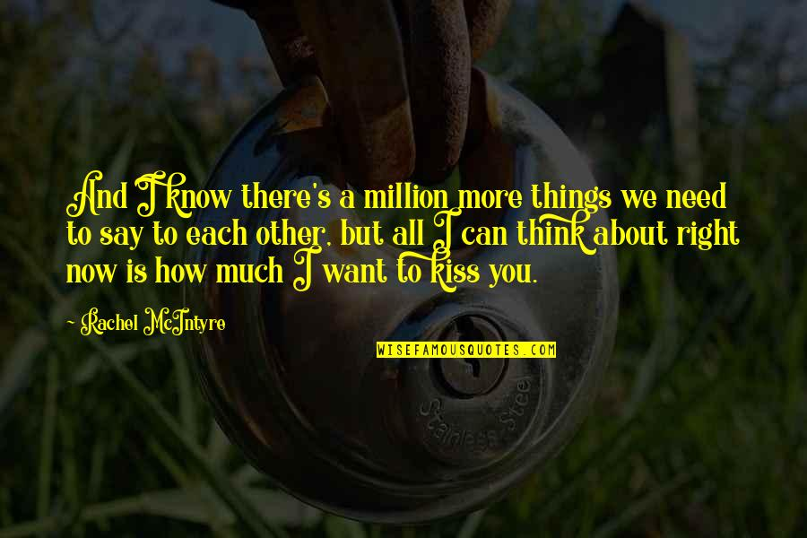 Can't Say I Love You Quotes By Rachel McIntyre: And I know there's a million more things
