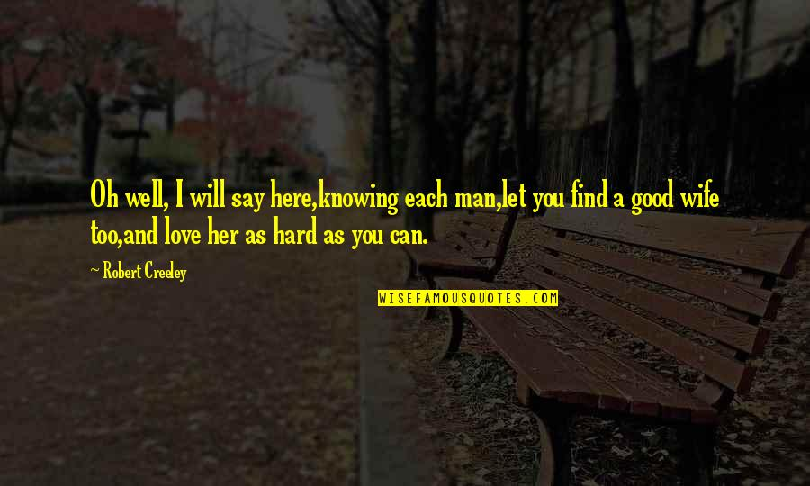 Can't Say I Love You Quotes By Robert Creeley: Oh well, I will say here,knowing each man,let