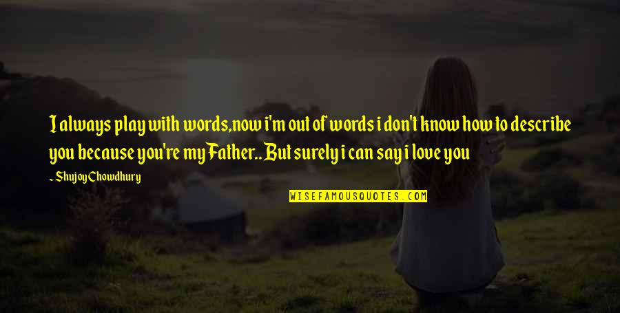 Can't Say I Love You Quotes By Shujoy Chowdhury: I always play with words,now i'm out of