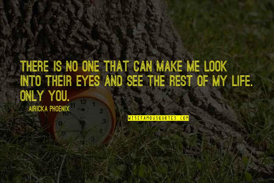 Can't See My Eyes Quotes By Airicka Phoenix: There is no one that can make me
