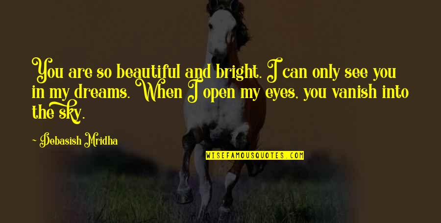 Can't See My Eyes Quotes By Debasish Mridha: You are so beautiful and bright. I can
