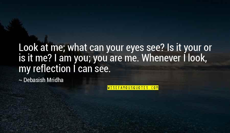 Can't See My Eyes Quotes By Debasish Mridha: Look at me; what can your eyes see?
