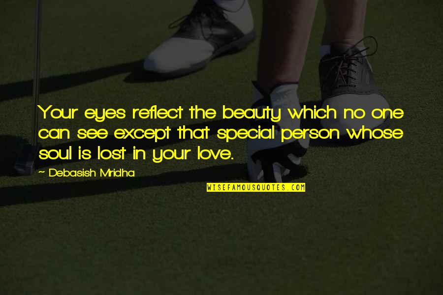 Can't See My Eyes Quotes By Debasish Mridha: Your eyes reflect the beauty which no one