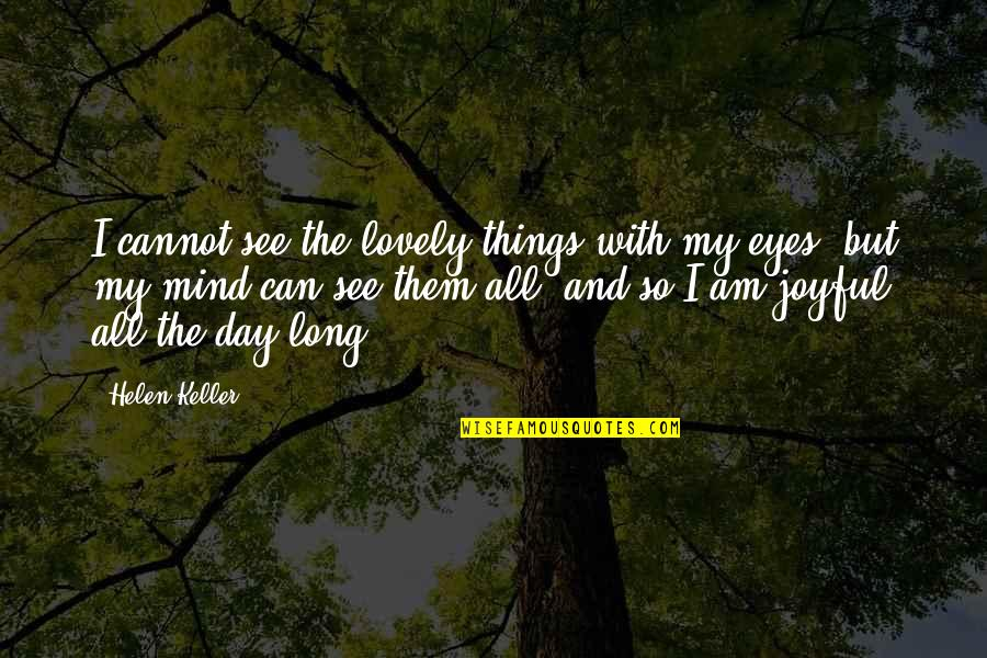 Can't See My Eyes Quotes By Helen Keller: I cannot see the lovely things with my