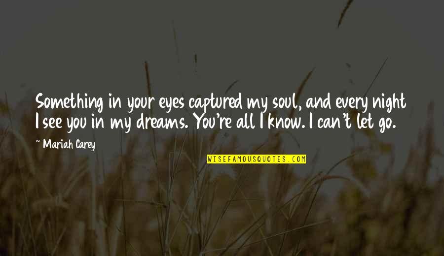Can't See My Eyes Quotes By Mariah Carey: Something in your eyes captured my soul, and
