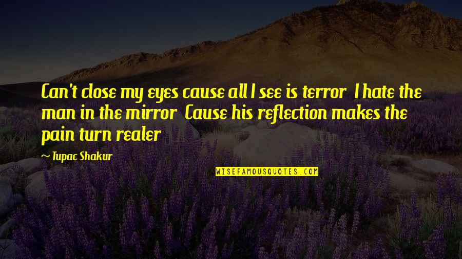 Can't See My Eyes Quotes By Tupac Shakur: Can't close my eyes cause all I see