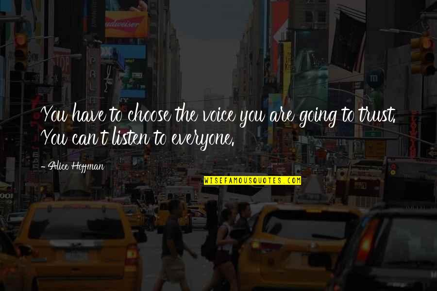 Can't Trust Everyone Quotes By Alice Hoffman: You have to choose the voice you are