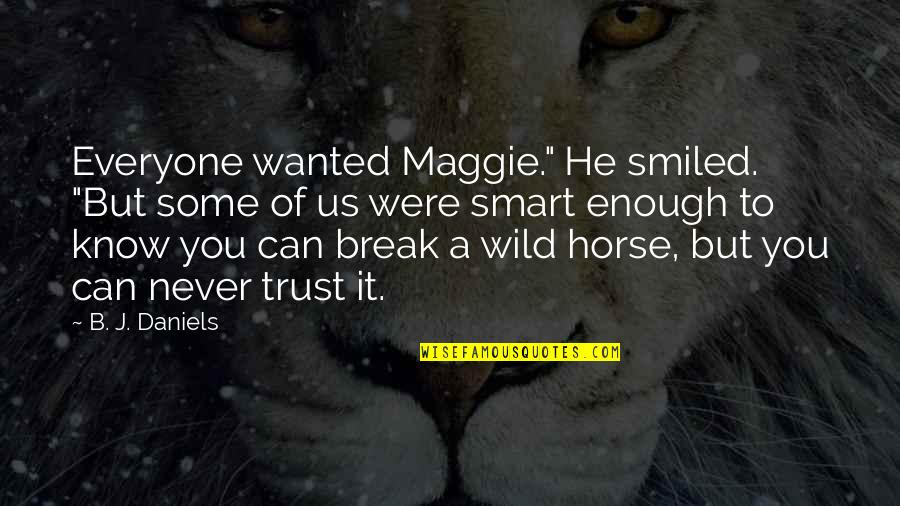 """Can't Trust Everyone Quotes By B. J. Daniels: Everyone wanted Maggie."""" He smiled. """"But some of"""