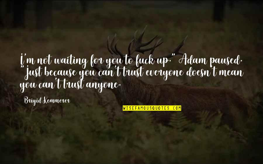 """Can't Trust Everyone Quotes By Brigid Kemmerer: I'm not waiting for you to fuck up."""""""