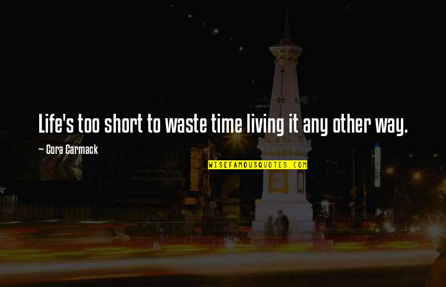 Can't Trust Everyone Quotes By Cora Carmack: Life's too short to waste time living it