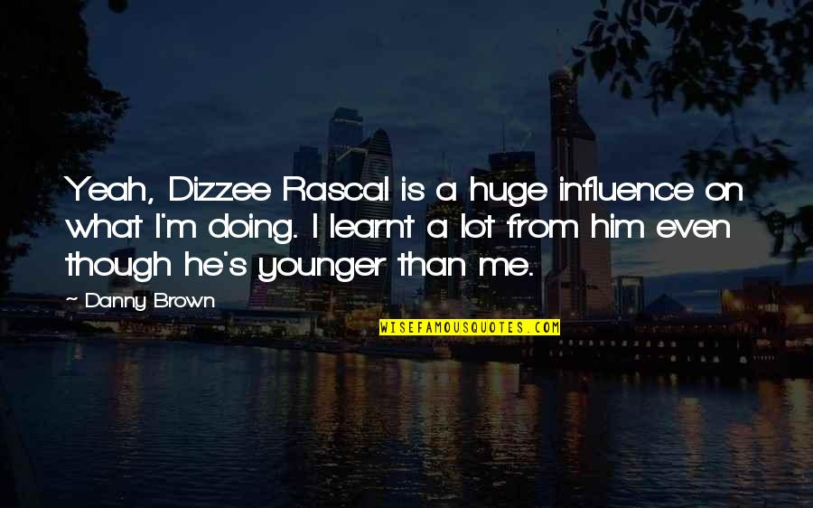 Can't Trust Everyone Quotes By Danny Brown: Yeah, Dizzee Rascal is a huge influence on