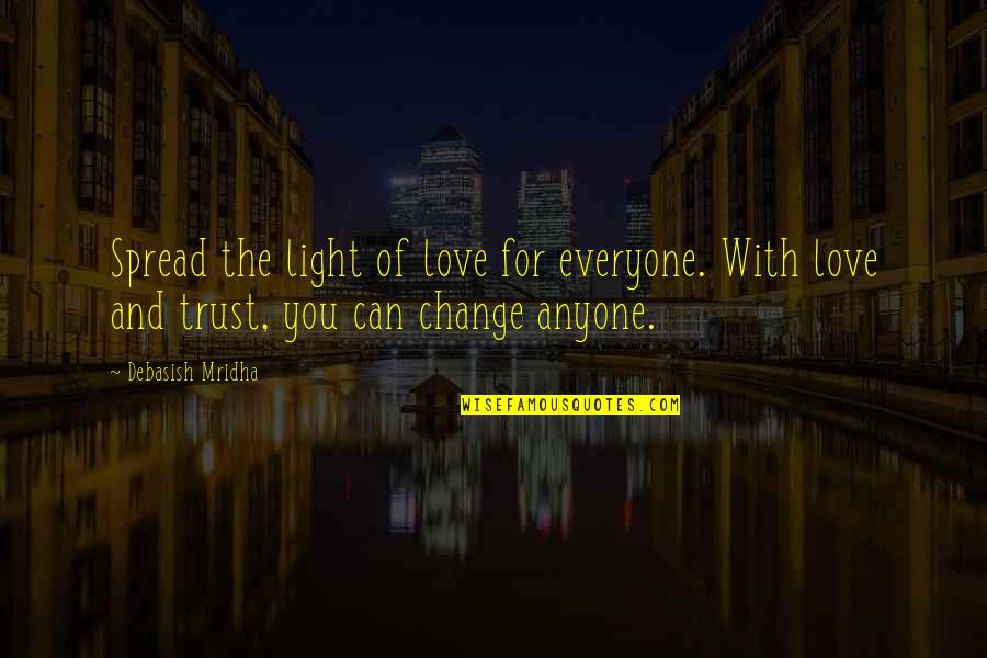 Can't Trust Everyone Quotes By Debasish Mridha: Spread the light of love for everyone. With