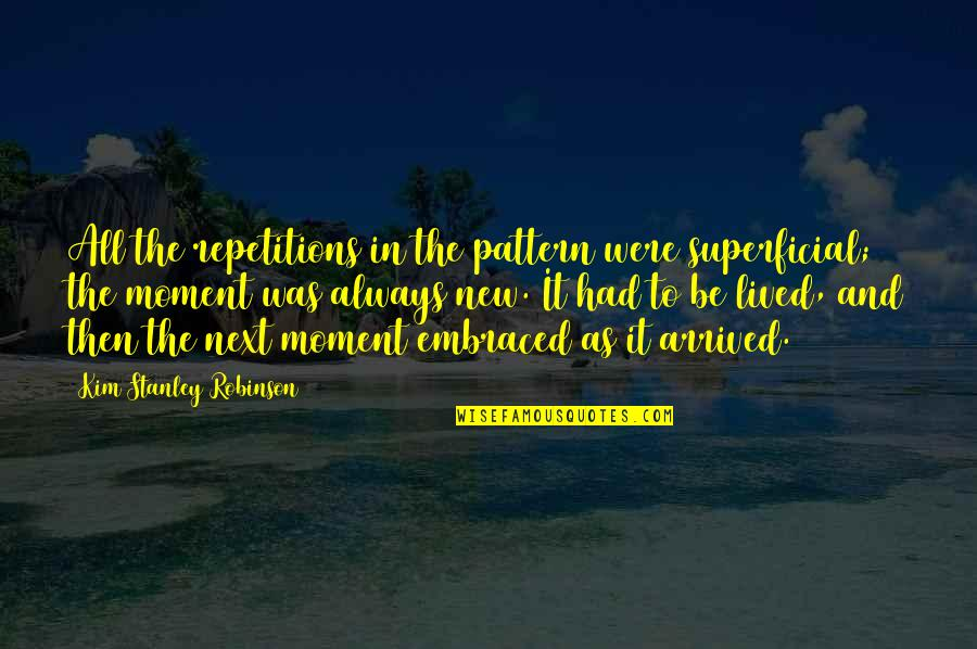 Can't Trust Everyone Quotes By Kim Stanley Robinson: All the repetitions in the pattern were superficial;