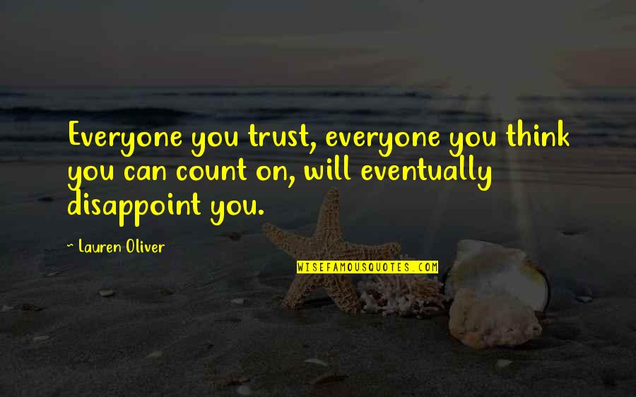 Can't Trust Everyone Quotes By Lauren Oliver: Everyone you trust, everyone you think you can