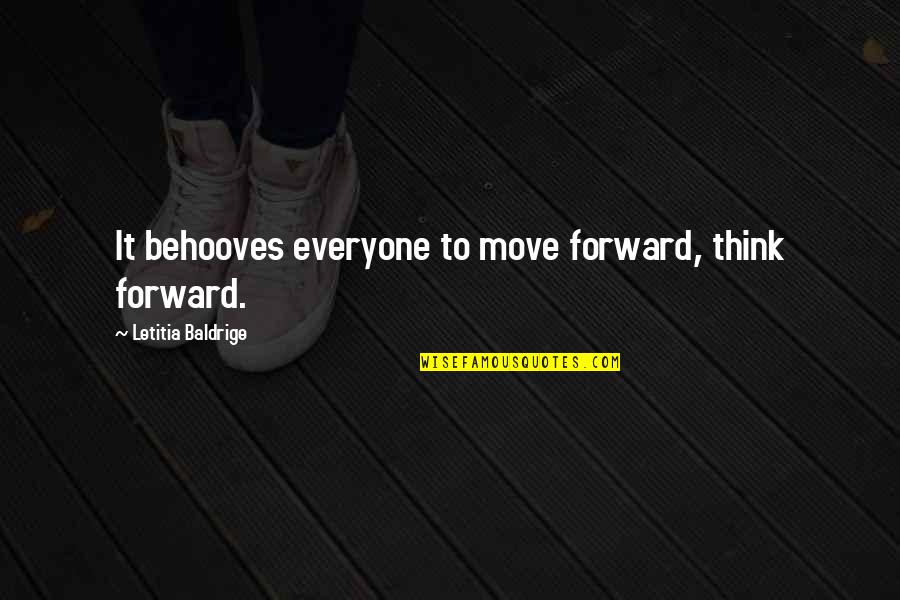 Can't Trust Everyone Quotes By Letitia Baldrige: It behooves everyone to move forward, think forward.