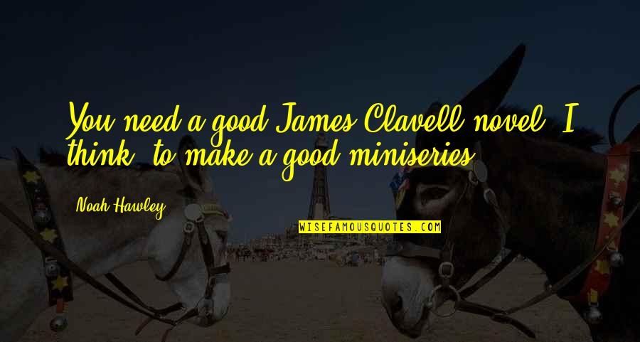 Can't Wait To Finally See You Quotes By Noah Hawley: You need a good James Clavell novel, I
