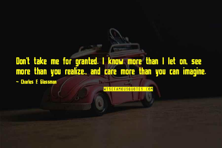 Can't You See Quotes By Charles F. Glassman: Don't take me for granted. I know more